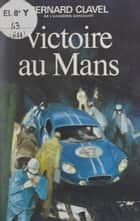 Victoire au Mans ebook by Bernard Clavel