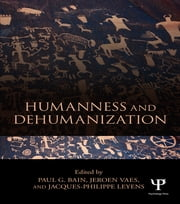 Humanness and Dehumanization ebook by Paul G. Bain,Jeroen Vaes,Jacques Philippe Leyens