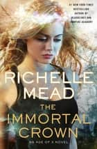 The Immortal Crown: Age of X Book 2 - Age of X ebook by Richelle Mead