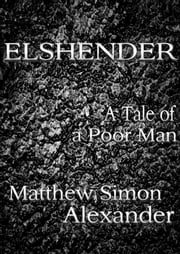 Elshender: A Tale of a Poor Man ebook by Matthew Simon Alexander