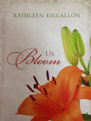 In Bloom, ebook by Kathleen Kilgallon