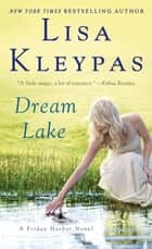 Dream Lake - A Friday Harbor Novel ebook by Lisa Kleypas