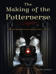 The Making of the Potterverse - A Month-By-Month Look at Harry's First 10 Years ebook by Scott Thomas