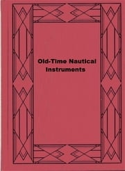Old-Time Nautical Instruments ebook by John Robinson