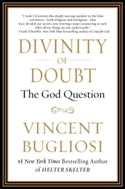 Divinity of Doubt - The God Question ebook by Vincent Bugliosi