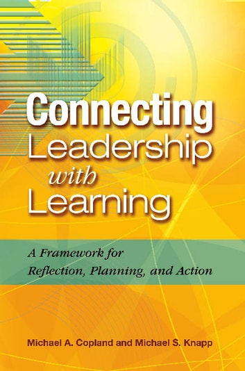 Connecting Leadership with Learning - A Framework for Reflection, Planning, and Action ebook by Michael A. Copland,Michael S. Knapp
