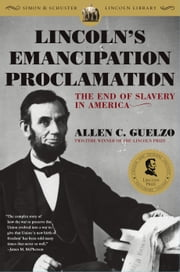 Lincoln's Emancipation Proclamation - The End of Slavery in America ebook by Allen C. Guelzo