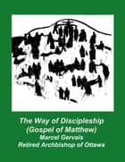The Way of Discipleship (Gospel of Matthew) ebook by Marcel Gervais