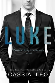 LUKE - A Power Players Series Novel ebook by Cassia Leo
