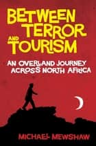 Between Terror and Tourism ebook by Michael Mewshaw