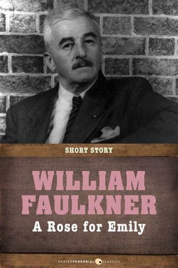 A Rose For Emily - Short Story ebook by William Faulkner