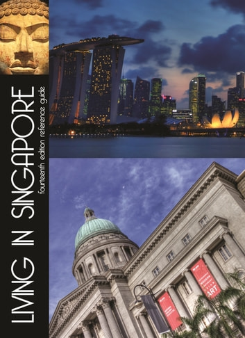 Living in Singapore Fourteenth Edition Reference Guide ebook by Glenn van Zutphen,Ana Mims,Faith Chanda,Melissa Diagana,Dr. Steven Tucker,Tom Benner,Alka Chandiramani,Sher-Li Torrey,Laura Schwartz,Kevin F. Cox,Nithia Devan,Laura Coulter,Janet Maurillo,Melinda Murphy,Jyoti Angresh
