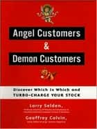 Angel Customers & Demon Customers - Discover Which is Which, and Turbo-Charge Your Stock ebook by Larry Selden, Geoff Colvin