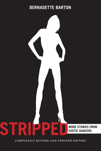 Stripped, 2nd Edition - Inside the Lives of Exotic Dancers ebook by Bernadette Barton