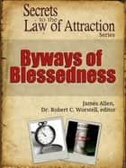 Secrets to the Law of Attraction: Byways of Blessedness - based on the works of James Allen ebook by Dr. Robert C. Worstell, James Allen