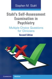 Stahl's Self-Assessment Examination in Psychiatry - Multiple Choice Questions for Clinicians ebook by Stephen M. Stahl