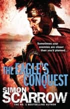 The Eagle's Conquest - Cato & Macro: Book 2 ebook by Simon Scarrow