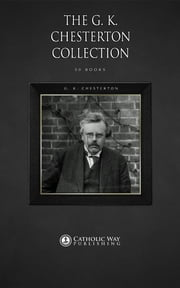 The G. K. Chesterton Collection [50 Books] ebook by Catholic Way Publishing,G. K. Chesterton