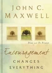 Encouragement Changes Everything - Bless and Be Blessed ebook by John Maxwell
