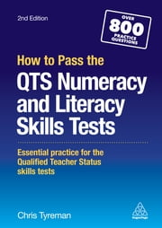 How to Pass the QTS Numeracy and Literacy Skills Tests - Essential Practice for the Qualified Teacher Status Skills Tests ebook by Chris John Tyreman
