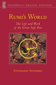 Rumi's World - The Life and Work of the Great Sufi Poet ebook by Annemarie Schimmel
