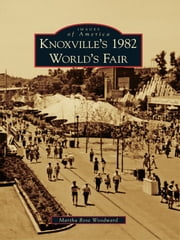 Knoxville's 1982 World's Fair ebook by Martha Rose Woodward