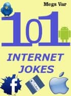 Jokes Internet Jokes: 101 Internet Jokes ebook by Megs Var