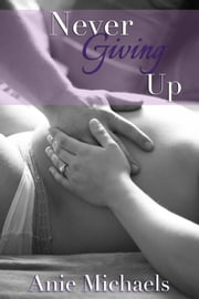 Never Giving Up ebook by Anie Michaels