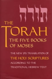 The Torah - The Five Books of Moses, the New Translation of the Holy Scriptures According to the Traditional Hebrew Text ebook by Jewish Publication Society, Inc.