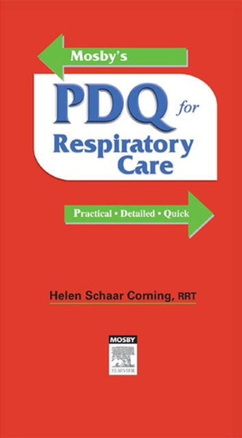 Mosby's PDQ for Respiratory Care - Revised Reprint - E-Book ebook by Helen Schaar Corning, RRT