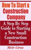 How to Start a Construction Company: A Step by Step Guide to Starting a New Construction Business