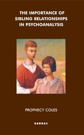 The Importance of Sibling Relationships in Psychoanalysis ebook by Prophecy Coles