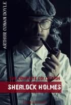 Arthur Conan Doyle: Sherlock Holmes, The Complete Collection - Illustrated (Bauer Classics) ebook by Arthur Conan Doyle, Bauer Books