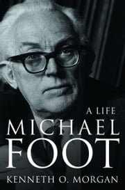 Michael Foot: A Life (Text Only) ebook by Kenneth O. Morgan