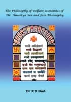 The Philosophy of welfare economics of Dr.Amartya Sen and Jain Philosophy ebook by Dr. K R Shah