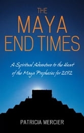 Maya End Times ebook by Patricia Mercier