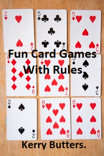 Fun Card Games With Rules. ebook by Kerry Butters
