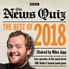 The News Quiz: Best of 2018 - The topical BBC Radio 4 comedy panel show audiobook by BBC Radio Comedy