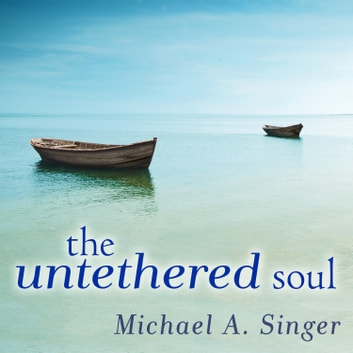 The Untethered Soul - The Journey Beyond Yourself audiobook by Michael A. Singer
