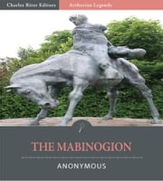 The Mabinogion (Illustrated Edition) ebook by Lady Charlotte Guest
