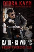 Rather Be Wrong - Ronacks Motorcycle Club ebook by Debra Kayn