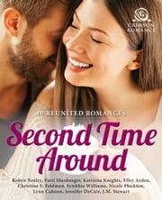 Second Time Around - 10 Reunited Romances ebook by Robyn Neeley, Patti Shenberger, Katriena Knights,...