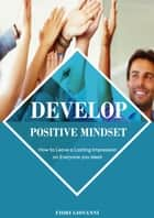 Develop Positive Mindset ebook by Fiori Giovanni