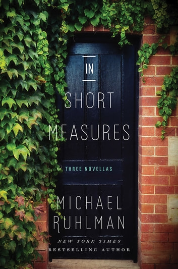 In Short Measures - Three Novellas ebook by Michael Ruhlman