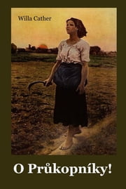 O Průkopníky! - O Pioneers! Czech edition ebook by Willa Cather
