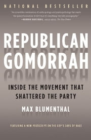 Republican Gomorrah - Inside the Movement that Shattered the Party ebook by Max Blumenthal