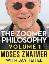The Zoomer Philosophy - Volume 1 ebook by Moses Znaimer, Jay Teitel