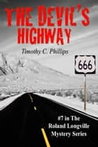 The Devil's Highway (The Roland Longville Mystery Series #7) ebook by Timothy C. Phillips