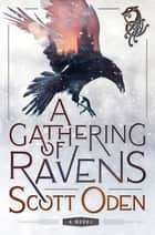 A Gathering of Ravens - A Novel ebook by Scott Oden