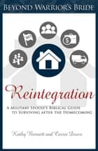Reintegration - A Military Spouse's Biblical Guide to Surviving After the Homecoming ebook by Carrie Daws, Kathy Barnett